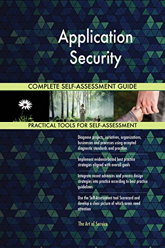 Application Security All-Inclusive Self-Assessment - More than 630 Success Criteria, Instant Visual Insights, Comprehensive Spreadsheet Dashboard, Auto-Prioritized for Quick Results de The Art of Service