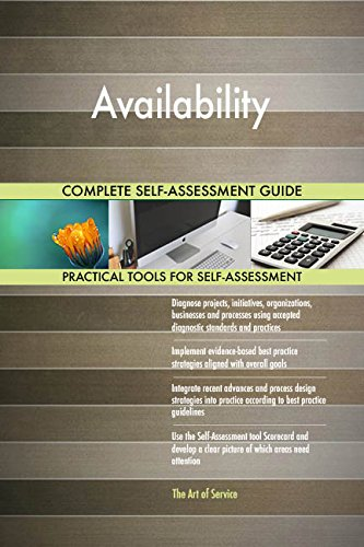 Availability All-Inclusive Self-Assessment - More than 660 Success Criteria, Instant Visual Insights, Comprehensive Spreadsheet Dashboard, Auto-Prioritized for Quick Results de The Art of Service