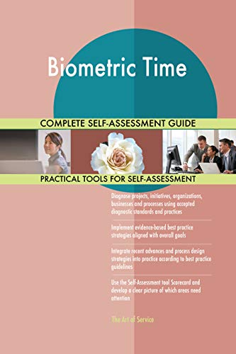 Biometric Time All-Inclusive Self-Assessment - More than 700 Success Criteria, Instant Visual Insights, Comprehensive Spreadsheet Dashboard, Auto-Prioritized for Quick Results de The Art of Service