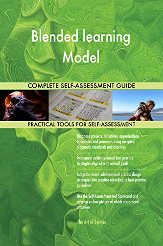 Blended learning Model All-Inclusive Self-Assessment - More than 700 Success Criteria, Instant Visual Insights, Comprehensive Spreadsheet Dashboard, Auto-Prioritized for Quick Results de The Art of Service