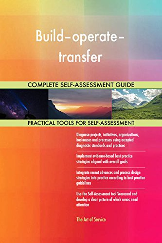 Build–operate–transfer All-Inclusive Self-Assessment - More than 680 Success Criteria, Instant Visual Insights, Comprehensive Spreadsheet Dashboard, Auto-Prioritized for Quick Results de The Art of Service
