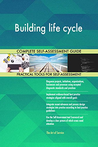Building life cycle All-Inclusive Self-Assessment - More than 660 Success Criteria, Instant Visual Insights, Comprehensive Spreadsheet Dashboard, Auto-Prioritized for Quick Results de The Art of Service