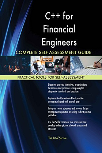 C++ for Financial Engineers All-Inclusive Self-Assessment - More than 620 Success Criteria, Instant Visual Insights, Comprehensive Spreadsheet Dashboard, Auto-Prioritized for Quick Results de The Art of Service