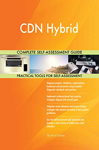 CDN Hybrid All-Inclusive Self-Assessment - More than 700 Success Criteria, Instant Visual Insights, Comprehensive Spreadsheet Dashboard, Auto-Prioritized for Quick Results de The Art of Service