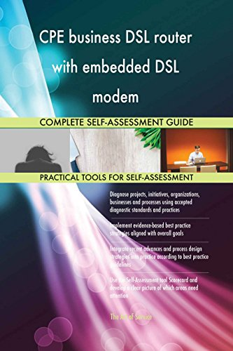 CPE business DSL router with embedded DSL modem All-Inclusive Self-Assessment - More than 640 Success Criteria, Instant Visual Insights, Spreadsheet Dashboard, Auto-Prioritized for Quick Results de The Art of Service