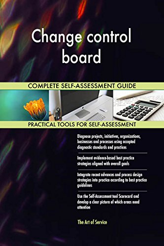 Change control board All-Inclusive Self-Assessment - More than 700 Success Criteria, Instant Visual Insights, Comprehensive Spreadsheet Dashboard, Auto-Prioritized for Quick Results de The Art of Service