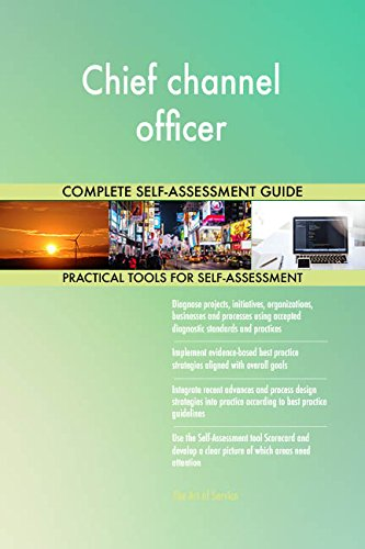 Chief channel officer All-Inclusive Self-Assessment - More than 670 Success Criteria, Instant Visual Insights, Comprehensive Spreadsheet Dashboard, Auto-Prioritized for Quick Results de The Art of Service