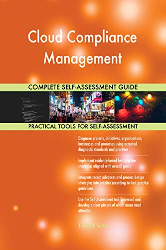 Cloud Compliance Management All-Inclusive Self-Assessment - More than 700 Success Criteria, Instant Visual Insights, Comprehensive Spreadsheet Dashboard, Auto-Prioritized for Quick Results de The Art of Service