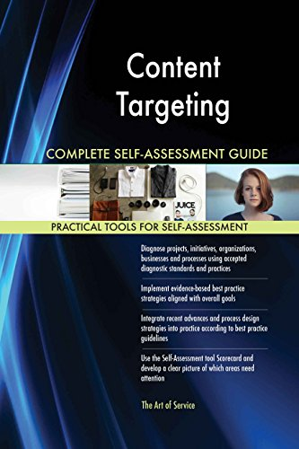 Content Targeting All-Inclusive Self-Assessment - More than 620 Success Criteria, Instant Visual Insights, Comprehensive Spreadsheet Dashboard, Auto-Prioritized for Quick Results de The Art of Service