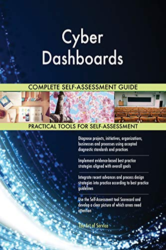 Cyber Dashboards All-Inclusive Self-Assessment - More than 700 Success Criteria, Instant Visual Insights, Comprehensive Spreadsheet Dashboard, Auto-Prioritized for Quick Results de The Art of Service