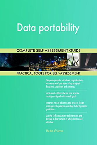 Data portability All-Inclusive Self-Assessment - More than 650 Success Criteria, Instant Visual Insights, Comprehensive Spreadsheet Dashboard, Auto-Prioritized for Quick Results de The Art of Service