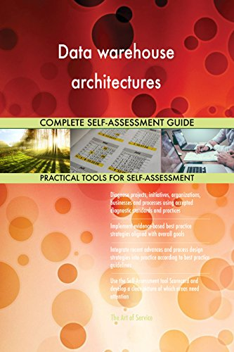 Data warehouse architectures All-Inclusive Self-Assessment - More than 660 Success Criteria, Instant Visual Insights, Comprehensive Spreadsheet Dashboard, Auto-Prioritized for Quick Results de The Art of Service