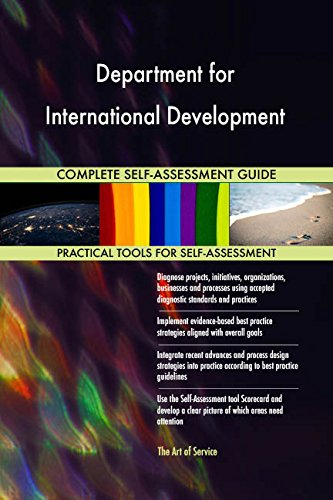 Department for International Development All-Inclusive Self-Assessment - More than 660 Success Criteria, Instant Visual Insights, Spreadsheet Dashboard, Auto-Prioritized for Quick Results de The Art of Service