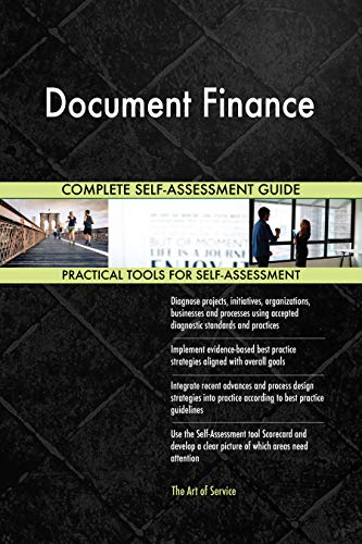 Document Finance All-Inclusive Self-Assessment - More than 700 Success Criteria, Instant Visual Insights, Comprehensive Spreadsheet Dashboard, Auto-Prioritized for Quick Results de The Art of Service
