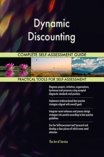 Dynamic Discounting All-Inclusive Self-Assessment - More than 680 Success Criteria, Instant Visual Insights, Comprehensive Spreadsheet Dashboard, Auto-Prioritized for Quick Results de The Art of Service
