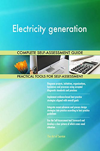 Electricity generation All-Inclusive Self-Assessment - More than 670 Success Criteria, Instant Visual Insights, Comprehensive Spreadsheet Dashboard, Auto-Prioritized for Quick Results de The Art of Service