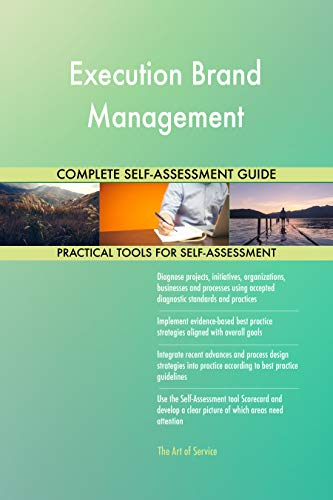 Execution Brand Management All-Inclusive Self-Assessment - More than 700 Success Criteria, Instant Visual Insights, Comprehensive Spreadsheet Dashboard, Auto-Prioritized for Quick Results de The Art of Service