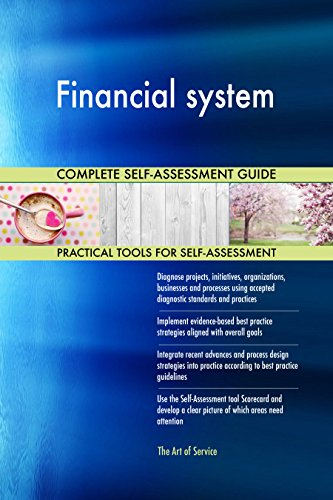 Financial system All-Inclusive Self-Assessment - More than 700 Success Criteria, Instant Visual Insights, Comprehensive Spreadsheet Dashboard, Auto-Prioritized for Quick Results de The Art of Service
