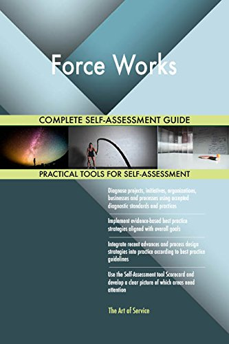 Force Works All-Inclusive Self-Assessment - More than 650 Success Criteria, Instant Visual Insights, Comprehensive Spreadsheet Dashboard, Auto-Prioritized for Quick Results de The Art of Service
