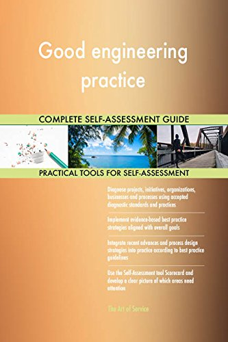 Good engineering practice All-Inclusive Self-Assessment - More than 690 Success Criteria, Instant Visual Insights, Comprehensive Spreadsheet Dashboard, Auto-Prioritized for Quick Results de The Art of Service