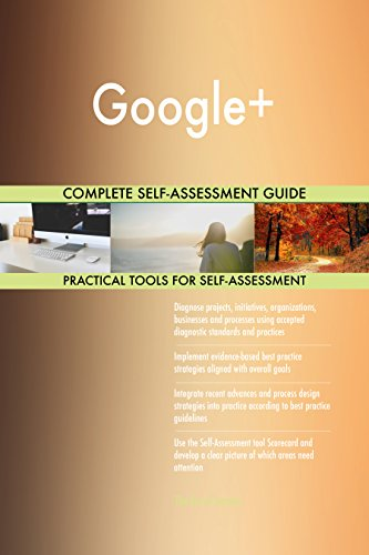 Google+ All-Inclusive Self-Assessment - More than 700 Success Criteria, Instant Visual Insights, Comprehensive Spreadsheet Dashboard, Auto-Prioritized for Quick Results de The Art of Service