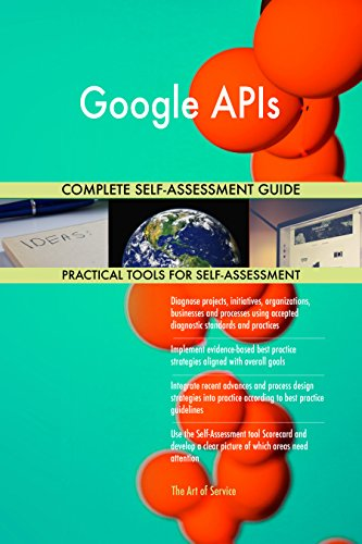 Google APIs All-Inclusive Self-Assessment - More than 700 Success Criteria, Instant Visual Insights, Comprehensive Spreadsheet Dashboard, Auto-Prioritized for Quick Results de The Art of Service