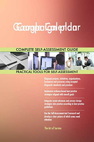 Google Calendar All-Inclusive Self-Assessment - More than 690 Success Criteria, Instant Visual Insights, Comprehensive Spreadsheet Dashboard, Auto-Prioritized for Quick Results de The Art of Service