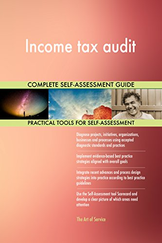 Income tax audit All-Inclusive Self-Assessment - More than 660 Success Criteria, Instant Visual Insights, Comprehensive Spreadsheet Dashboard, Auto-Prioritized for Quick Results de The Art of Service