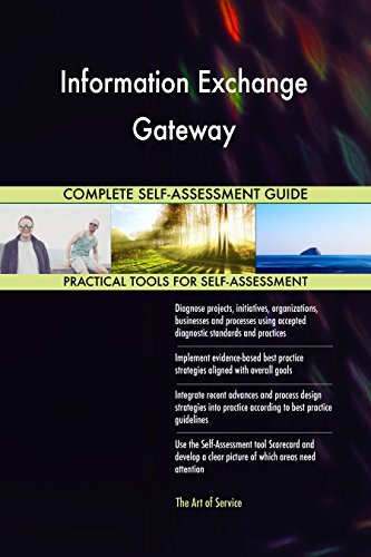 Information Exchange Gateway All-Inclusive Self-Assessment - More than 700 Success Criteria, Instant Visual Insights, Comprehensive Spreadsheet Dashboard, Auto-Prioritized for Quick Results de The Art of Service