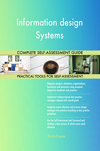 Information design Systems All-Inclusive Self-Assessment - More than 700 Success Criteria, Instant Visual Insights, Comprehensive Spreadsheet Dashboard, Auto-Prioritized for Quick Results de The Art of Service