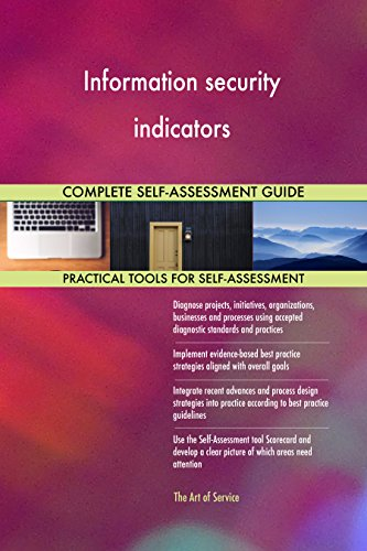 Information security indicators All-Inclusive Self-Assessment - More than 660 Success Criteria, Instant Visual Insights, Comprehensive Spreadsheet Dashboard, Auto-Prioritized for Quick Results de The Art of Service