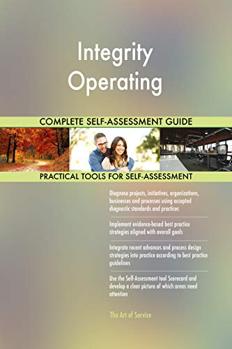 Integrity Operating All-Inclusive Self-Assessment - More than 700 Success Criteria, Instant Visual Insights, Comprehensive Spreadsheet Dashboard, Auto-Prioritized for Quick Results de The Art of Service