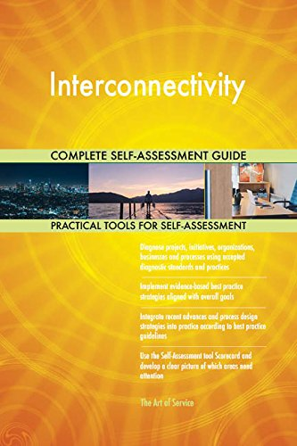 Interconnectivity All-Inclusive Self-Assessment - More than 710 Success Criteria, Instant Visual Insights, Comprehensive Spreadsheet Dashboard, Auto-Prioritized for Quick Results de The Art of Service
