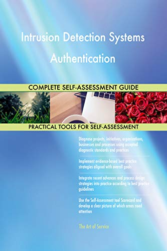 Intrusion Detection Systems Authentication All-Inclusive Self-Assessment - More than 700 Success Criteria, Instant Visual Insights, Spreadsheet Dashboard, Auto-Prioritized for Quick Results de The Art of Service