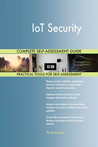 IoT Security All-Inclusive Self-Assessment - More than 630 Success Criteria, Instant Visual Insights, Comprehensive Spreadsheet Dashboard, Auto-Prioritized for Quick Results de The Art of Service