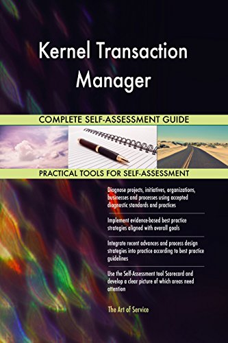 Kernel Transaction Manager All-Inclusive Self-Assessment - More than 670 Success Criteria, Instant Visual Insights, Comprehensive Spreadsheet Dashboard, Auto-Prioritized for Quick Results de The Art of Service
