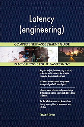 Latency (engineering) All-Inclusive Self-Assessment - More than 680 Success Criteria, Instant Visual Insights, Comprehensive Spreadsheet Dashboard, Auto-Prioritized for Quick Results de The Art of Service