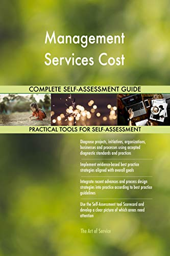 Management Services Cost All-Inclusive Self-Assessment - More than 700 Success Criteria, Instant Visual Insights, Comprehensive Spreadsheet Dashboard, Auto-Prioritized for Quick Results de The Art of Service
