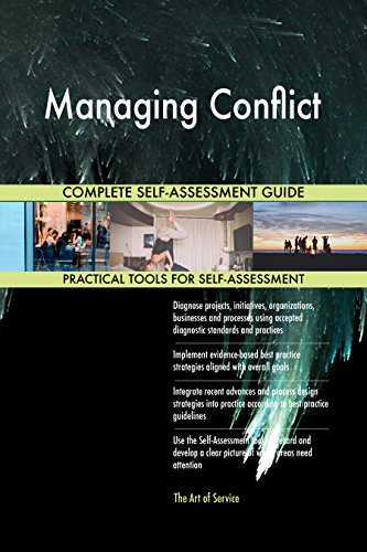 Managing Conflict All-Inclusive Self-Assessment - More than 670 Success Criteria, Instant Visual Insights, Comprehensive Spreadsheet Dashboard, Auto-Prioritized for Quick Results de The Art of Service