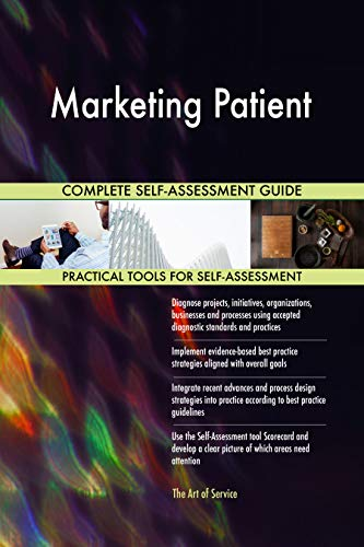 Marketing Patient All-Inclusive Self-Assessment - More than 700 Success Criteria, Instant Visual Insights, Comprehensive Spreadsheet Dashboard, Auto-Prioritized for Quick Results de The Art of Service
