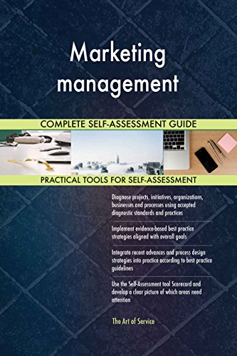 Marketing management All-Inclusive Self-Assessment - More than 630 Success Criteria, Instant Visual Insights, Comprehensive Spreadsheet Dashboard, Auto-Prioritized for Quick Results de The Art of Service