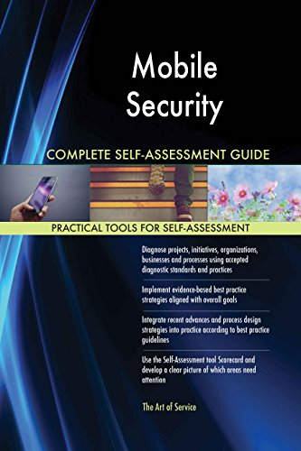 Mobile Security All-Inclusive Self-Assessment - More than 610 Success Criteria, Instant Visual Insights, Comprehensive Spreadsheet Dashboard, Auto-Prioritized for Quick Results de The Art of Service