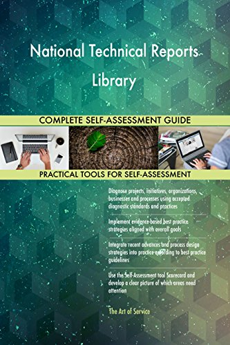 National Technical Reports Library All-Inclusive Self-Assessment - More than 700 Success Criteria, Instant Visual Insights, Comprehensive Spreadsheet Dashboard, Auto-Prioritized for Quick Results de The Art of Service