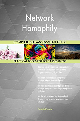 Network Homophily All-Inclusive Self-Assessment - More than 680 Success Criteria, Instant Visual Insights, Comprehensive Spreadsheet Dashboard, Auto-Prioritized for Quick Results de The Art of Service