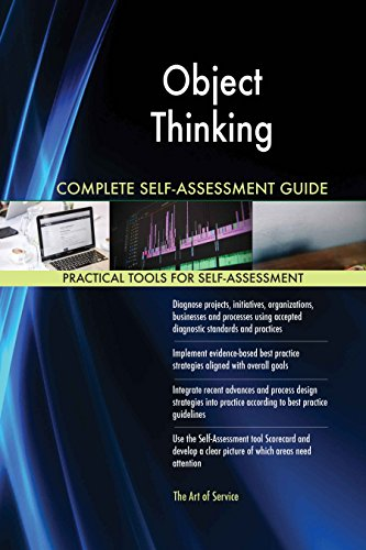 Object Thinking All-Inclusive Self-Assessment - More than 620 Success Criteria, Instant Visual Insights, Comprehensive Spreadsheet Dashboard, Auto-Prioritized for Quick Results de The Art of Service