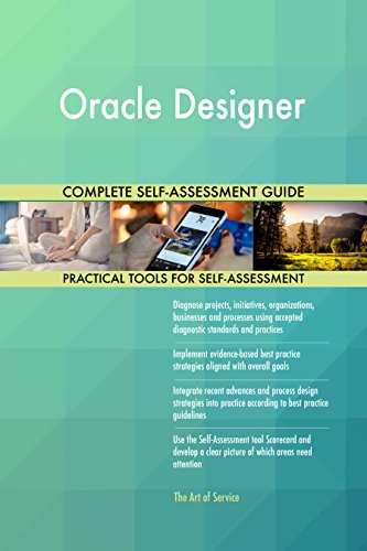 Oracle Designer All-Inclusive Self-Assessment - More than 650 Success Criteria, Instant Visual Insights, Comprehensive Spreadsheet Dashboard, Auto-Prioritized for Quick Results de The Art of Service