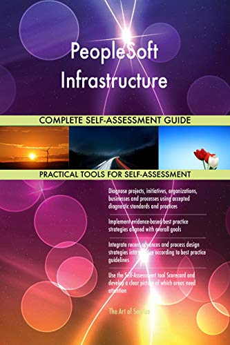 PeopleSoft Infrastructure All-Inclusive Self-Assessment - More than 700 Success Criteria, Instant Visual Insights, Comprehensive Spreadsheet Dashboard, Auto-Prioritized for Quick Results de The Art of Service