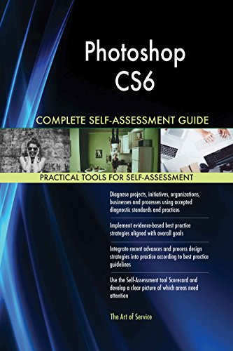 Photoshop CS6 All-Inclusive Self-Assessment - More than 620 Success Criteria, Instant Visual Insights, Comprehensive Spreadsheet Dashboard, Auto-Prioritized for Quick Results de The Art of Service