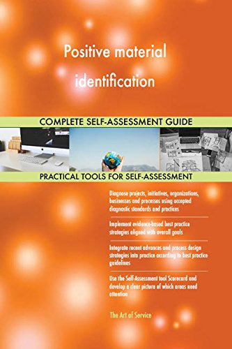 Positive material identification All-Inclusive Self-Assessment - More than 700 Success Criteria, Instant Visual Insights, Comprehensive Spreadsheet Dashboard, Auto-Prioritized for Quick Results de The Art of Service