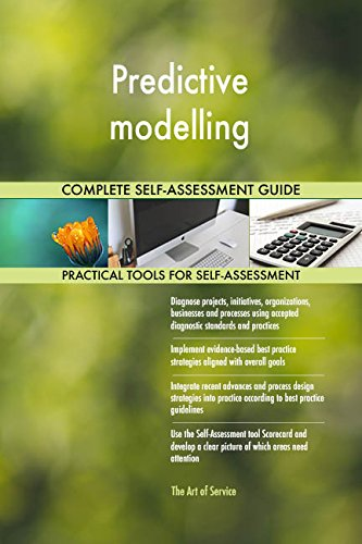 Predictive modelling All-Inclusive Self-Assessment - More than 660 Success Criteria, Instant Visual Insights, Comprehensive Spreadsheet Dashboard, Auto-Prioritized for Quick Results de The Art of Service